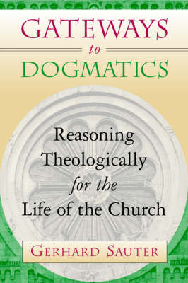 Gateways to Dogmatics: Reasoning Theologically for the Life of the Church (Paperback)