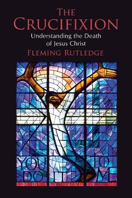 The Crucifixion: Understanding the Death of Jesus Christ (Hardback)