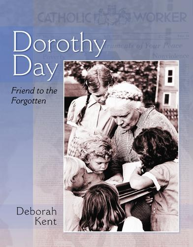 Dorothy Day: Friend to the Forgotten (Paperback)