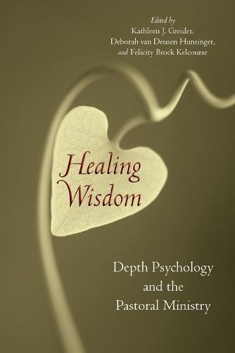 Healing Wisdom: Depth Psychology and the Pastoral Ministry (Paperback)