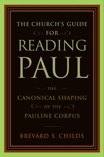 Church's Guide for Reading Paul: The Canonical Shaping of the Pauline Corpus (Paperback)