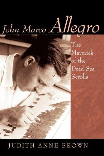 John Marco Allegro: The Maverick of the Dead Sea Scrolls (Paperback)