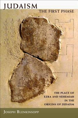 Judaism, the First Phase: the Place of Ezra and Nehemiah in the Origins of Judaism (Paperback)