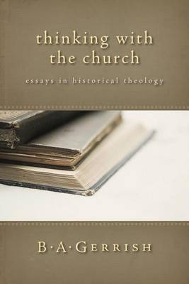 Thinking with the Church: Essays in Historical Theology (Paperback)