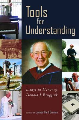 Tools for Understanding: Essays in Honor of Donald J. Bruggink - Historical Series of the Reformed Church in America 60 (Hardback)