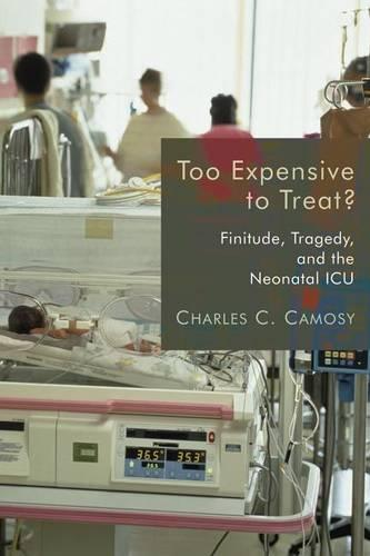 Too Expensive to Treat?: Finitude, Tragedy and the Neonatal ICU (Paperback)