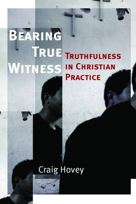 Bearing True Witness: Truthfulness in Christian Practice - The Eerdmans Ekklesia Series (Paperback)
