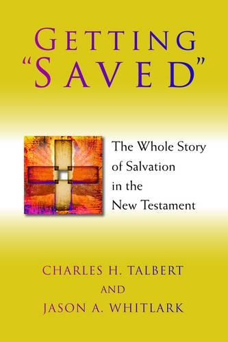 Getting Saved: The Whole Story of Salvation in the New Testament (Paperback)