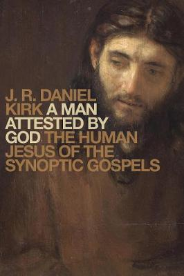 A Man Attested by God: The Human Jesus of the Synoptic Gospels (Hardback)