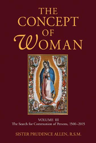 The Concept of Woman, Volume 3: The Search for Communion of Persons, 1500-2015 (Paperback)