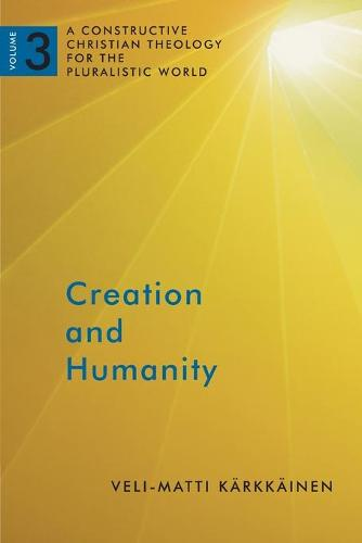 Creation and Humanity: A Constructive Christian Theology for the Pluralistic World, Volume 3 (Paperback)