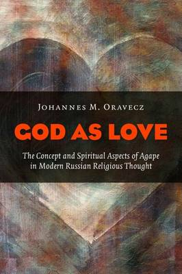 God as Love: The Concept and Spiritual Aspects of Agape in Modern Russian Religious Thought (Paperback)