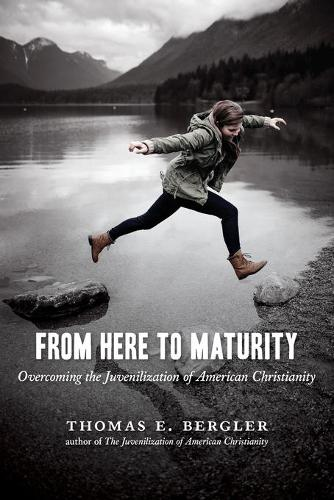 From Here to Maturity: Overcoming the Juvenilization of American Christianity (Paperback)