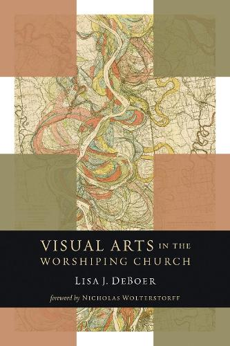 Visual Arts in the Worshiping Church - Calvin Institute of Christian Worship Liturgical Studies (Paperback)