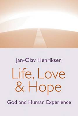 Life, Love, and Hope: God and Human Experience (Paperback)
