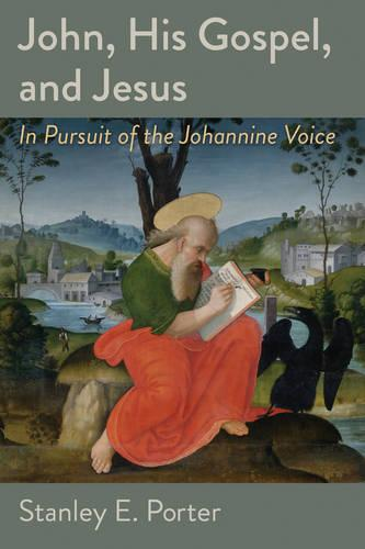 John, His Gospel, and Jesus: In Pursuit of the Johannine Voice (Paperback)