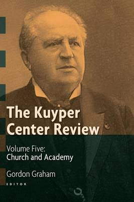 The Kuyper Center Review, volume 5: Church and Academy (Paperback)