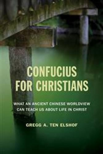 Confucius for Christians: What an Ancient Chinese Worldview Can Teach Us about Life in Christ (Paperback)