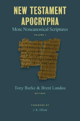 New Testament Apocrypha: More Noncanonical Scriptures (Hardback)