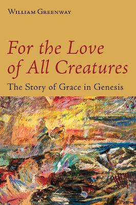 For the Love of All Creatures: The Story of Grace in Genesis (Paperback)