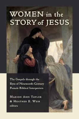 Women in the Story of Jesus: The Gospels through the Eyes of Nineteenth-Century Female Biblical Interpreters (Paperback)