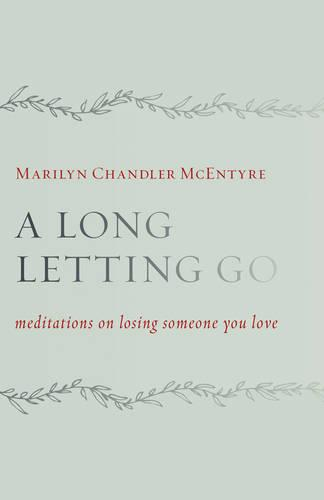 A Long Letting Go: Meditations on Losing Someone You Love (Paperback)
