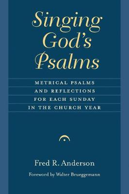 Singing God's Psalms: Metrical Psalms and Reflections for Each Sunday in the Church Year - Calvin Institute of Christian Worship Liturgical Studies (Paperback)