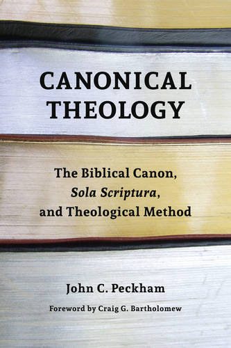 Canonical Theology: The Biblical Canon, Sola Scriptura, and Theological Method (Paperback)