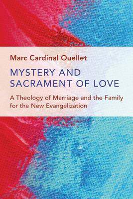 Mystery and Sacrament of Love: A Theology of Marriage and the Family for the New Evangelization (Paperback)