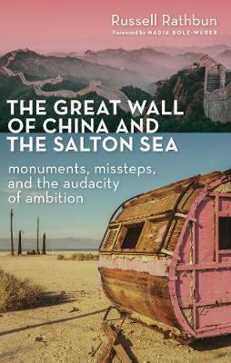 Great Wall of China and the Salton Sea: Monuments, Missteps, and the Audacity of Ambition (Paperback)
