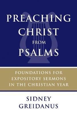 Preaching Christ from Psalms: Foundations for Expository Sermons in the Christian Year (Paperback)