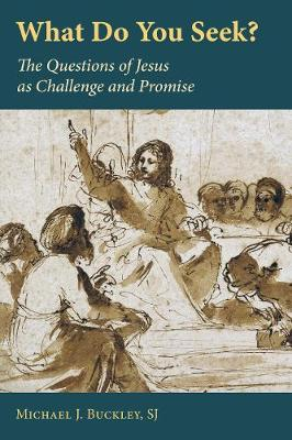 What Do You Seek?: The Questions of Jesus as Challenge and Promise (Paperback)
