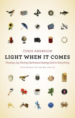 Light When It Comes: Trusting Joy, Facing Darkness, and Seeing God in Everything (Paperback)