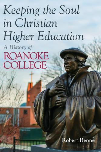Keeping the Soul in Christian Higher Education: A History of Roanoke College (Paperback)