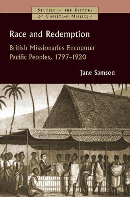 Race and Redemption: British Missionaries Encounter Pacific Peoples, 1797-1920 - Studies in the History of Christian Missions (SHCM) (Paperback)