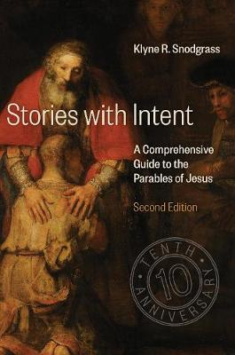 Stories with Intent: A Comprehensive Guide to the Parables of Jesus (Hardback)