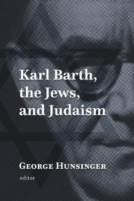 Karl Barth, the Jews, and Judaism (Hardback)