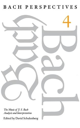 Bach Perspectives, Volume 4: The Music of J. S. Bach: Analysis and Interpretation (Hardback)