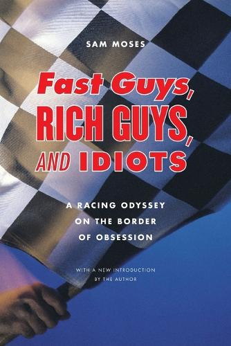 Fast Guys, Rich Guys, and Idiots: A Racing Odyssey on the Border of Obsession (Paperback)
