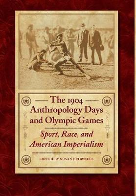 The 1904 Anthropology Days and Olympic Games: Sport, Race, and American Imperialism - Critical Studies in the History of Anthropology (Hardback)