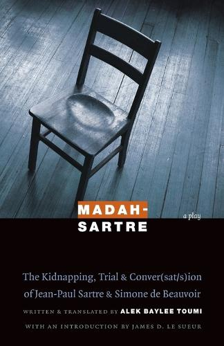 Madah-Sartre: The Kidnapping, Trial, and Conver(sat/s)ion of Jean-Paul Sartre and Simone de Beauvoir - France Overseas: Studies in Empire and Decolonization (Paperback)