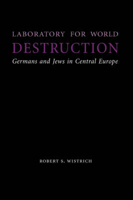 Laboratory for World Destruction: Germans and Jews in Central Europe - Studies in Antisemitism (Hardback)