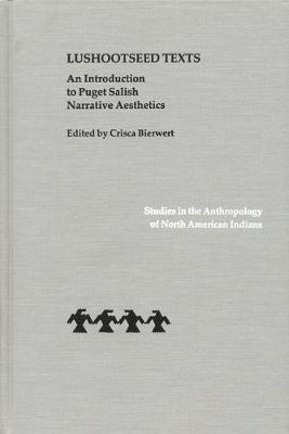 Lushootseed Texts: An Introduction to Puget Salish Narrative Aesthetics - Studies in the Anthropology of North American Indians (Hardback)