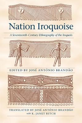 Nation Iroquoise: A Seventeenth-Century Ethnography of the Iroquois - The Iroquoians and Their World (Hardback)