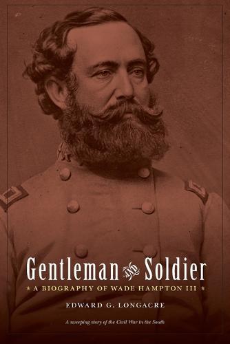 Gentleman and Soldier: A Biography of Wade Hampton III (Paperback)