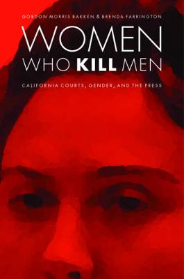 Women Who Kill Men: California Courts, Gender, and the Press - Law in the American West (Hardback)