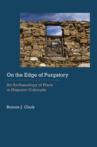 On the Edge of Purgatory: An Archaeology of Place in Hispanic Colorado - Historical Archaeology of the American West (Hardback)