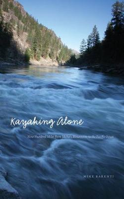 Kayaking Alone: Nine Hundred Miles from Idaho's Mountains to the Pacific Ocean - Outdoor Lives (Hardback)