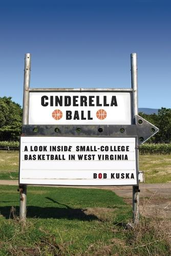 Cinderella Ball: A Look Inside Small-College Basketball in West Virginia (Paperback)