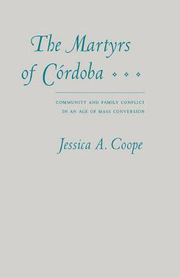 The Martyrs of Cordoba: Community and Family Conflict in an Age of Mass Conversion (Hardback)
